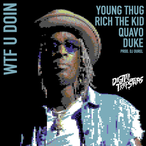 Young Thug, Quavo, Rich The Kid & Duke – WTF U Doin