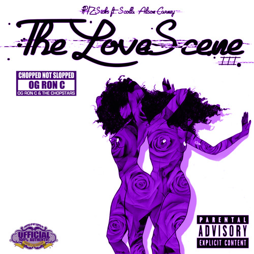 "PHZ-Sicks Feat. Scolla & Ace Ono – ""The Love Scene III"" (Chopped Not Slopped By OG Ron C)"
