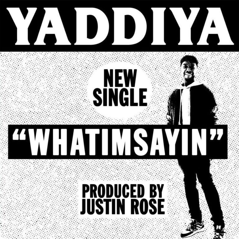 """NEW MUSIC: Yaddiya – """"Whatimsayin"""""""