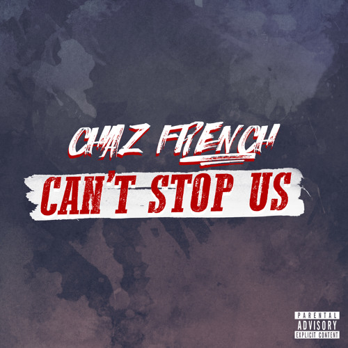 "Chaz French – ""Can't Stop Us"""