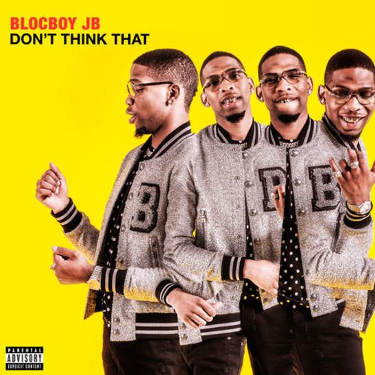 "BlocBoy JB – ""Don't Think That"" (Video)"