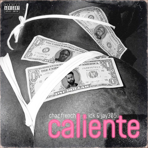 "Chaz French Feat. IDK & Jay 305 – ""Caliente"""