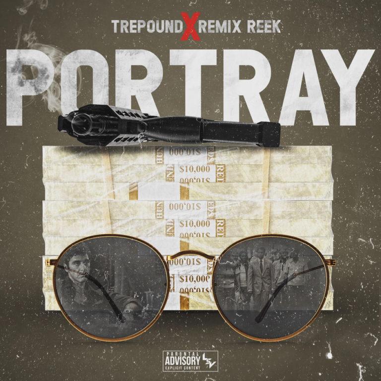 """Trepound x ReMix Reek – """"Portray (Remix)"""""""