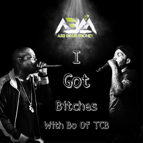 "ABM Band Feat. Bo of TCB – ""I Got B***hes"""