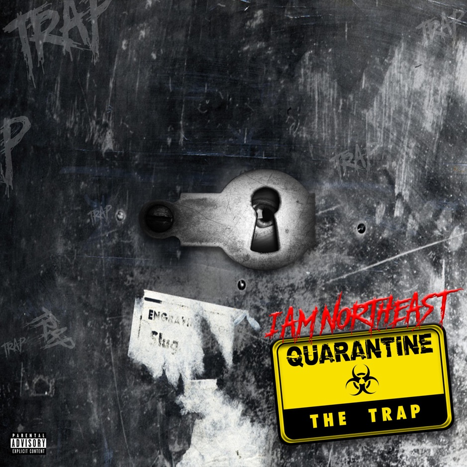 "IAMNORTHEAST – ""Quarantine The Trap"""
