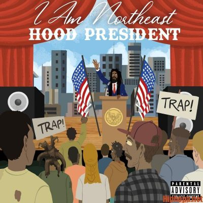 I Am Northeast – Hood President (Stream)